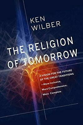 The Religion Of Tomorrow: A Vision for the Future of the Great Traditions - More