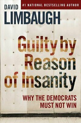 Guilty By Reason of Insanity Why The Democrats Must Not Win 9781621579885