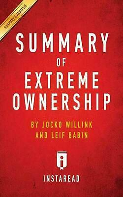 Summary of Extreme Ownership: by Jocko Willink and Leif Babin | Includes Analysi