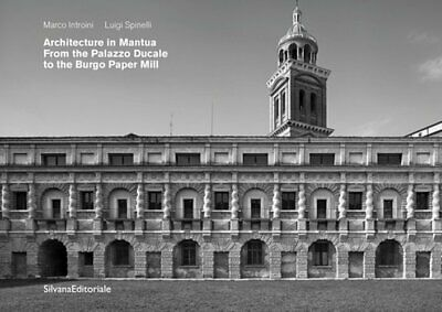 Architecture in Mantua From the Palazzo Ducale to the Burgo Paper Mill - 2018