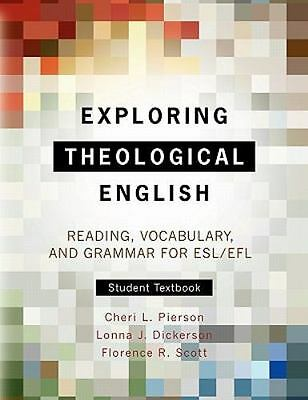 Exploring Theological English: Reading, Vocabulary, and Grammar for ESL, Scott,