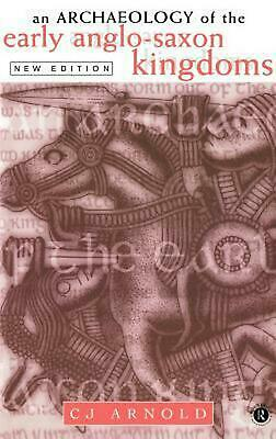 An Archaeology of the Early Anglo-Saxon Kingdoms by J. Arnold C. (English) Hardc