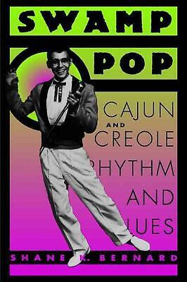 Swamp Pop: Cajun and Creole Rhythm and Blues by Shane K. Bernard (English) Paper