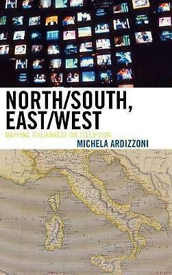 North/South, East/West: Mapping Italianess on Television: Mapping Italianness on