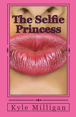 The Selfie Princess: A Social Media Satire by Kyle Milligan (English) Paperback