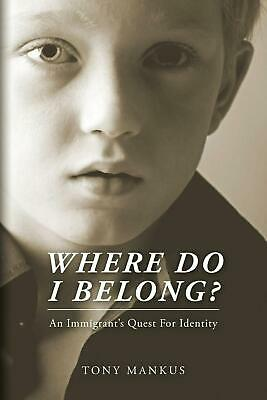 Where Do I Belong?: An Immigrant's Quest for Identity by MR Tony Mankus (English