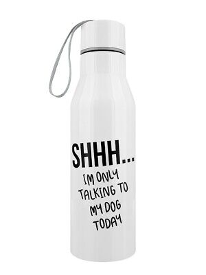 Water Bottle Only Talking To My Dog Today White