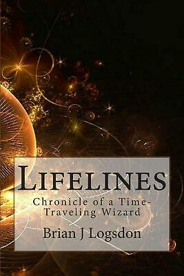 Lifelines: Chronicle of a Time-Traveling Wizard by Brian J. Logsdon (English) Pa