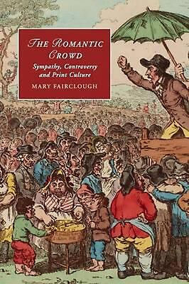Romantic Crowd: Sympathy, Controversy and Print Culture by Mary Fairclough (Engl