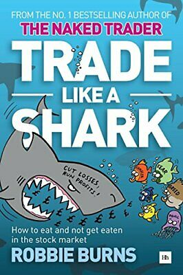 Trade Like a Shark: The Naked Trader on how to eat and not get eaten in the st,