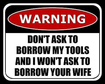 sp1133 Warning Don/'t Ask To Borrow My Tools And I Won/'t Ask To Borrow Your....
