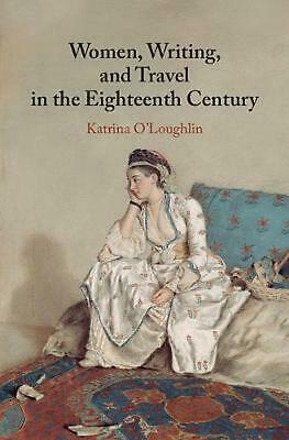 Women, Writing, and Travel in the Eighteenth Century by Katrina O'loughlin Hardc