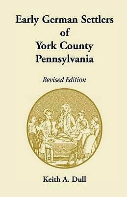 Early German Settlers of York County, Pennsylvania. Revised by Keith A. Dull (En