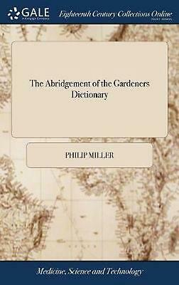 Abridgement of the Gardeners Dictionary: Containing the Best and Newest Methods