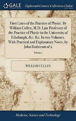 First Lines of the Practice of Physic. by William Cullen, M.d. Late Professor of