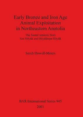 Early Bronze and Iron Age Animal Exploitation in Northeastern Anatolia by Sarah
