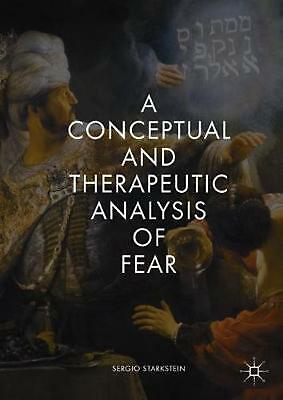 A Conceptual and Therapeutic Analysis of Fear by Sergio Starkstein Hardcover Boo