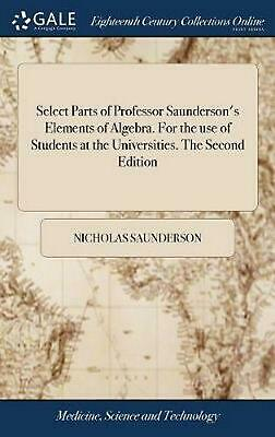 Select Parts of Professor Saunderson's Elements of Algebra. for the Use of Stude