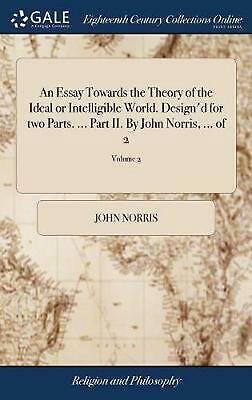 An Essay Towards the Theory of the Ideal or Intelligible World. Design'd for Two