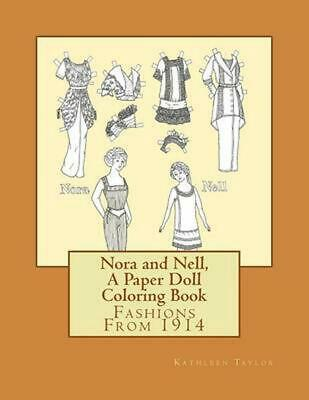 Nora and Nell, a Paper Doll Coloring Book: Fashions from 1914 by Kathleen Taylor