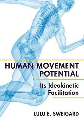Human Movement Potential: Its Ideokinetic Facilitation by Lulu E. Sweigard (Engl