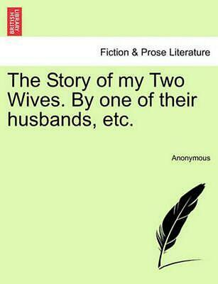 The Story of My Two Wives. by One of Their Husbands, Etc. by Anonymous (English)