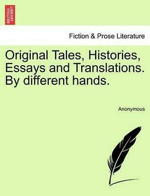 Original Tales, Histories, Essays and Translations. by Different Hands. by Anony