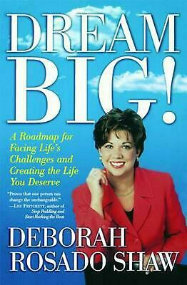 Dream BIG!: A Roadmap for Facing Life's Challenges and Creating the Life You Des