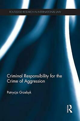 Criminal Responsibility for the Crime of Aggression by Patrycja Grzebyk (English
