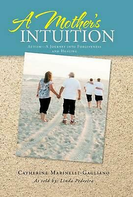 A Mother's Intuition: Autism-A Journey Into Forgiveness and Healing by Catherine