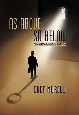As Above, So Below: Signs and Wonders in Room Number Two by Morelli Chet Morelli
