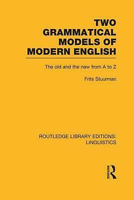 Two Grammatical Models of Modern English: The Old and New from A to Z by Frits S