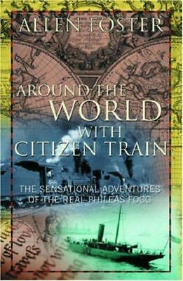 Around the World with Citizen Train: The Sensational Adventures of the Real Phil