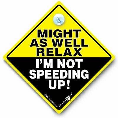 Might As Well Relax I'm Not Speeding Up Car Sign, Anti Tailgate Sign, Car Signs