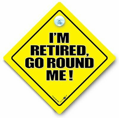 I'M RETIRED GO ROUND ME Car Sign, Suction Cup Sign, Car Window Sign, RETIREMENT