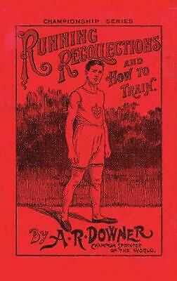 Running Recollections and How to Train: Being an autobiography of A. R. Downer,