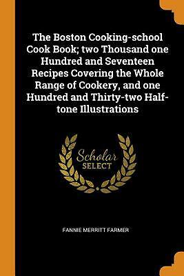 Boston Cooking-school Cook Book; Two Thousand One Hundred and Seventeen Recipes