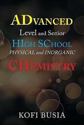 Advanced Level and Senior High School Physical and Inorganic Chemistry by Kofi B