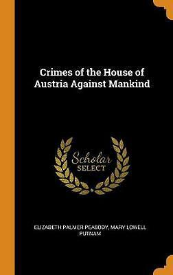 Crimes of the House of Austria Against Mankind by Elizabeth Palmer Peabody Hardc