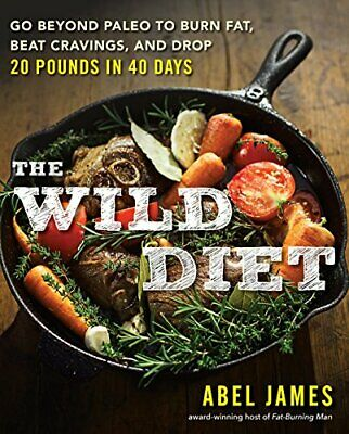 Wild Diet, The : Go Beyond Paleo to Burn Fat and Drop Up to 20 Pounds in 40 Da,