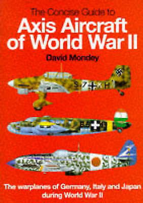 The Concise Guide to Axis Aircraft of World War II: The Warplanes of Germany, I…