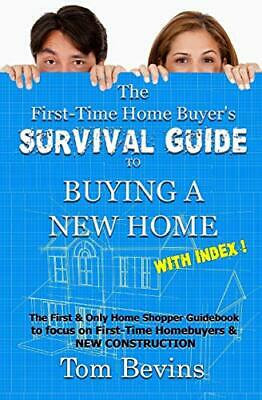 The First-Time Home Buyer's Survival Guide to Buying a New Home: Things Every ,