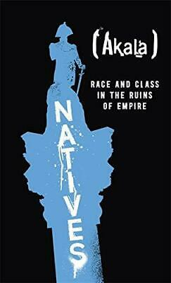 Natives: Race and Class in the Ruins of Empire, Akala, Good Condition Book, ISBN