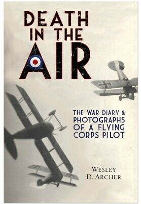 Death in the Air: The War Diary and Photographs of a Flying Corps...