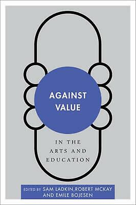 Against Value in the Arts and Education (English) Hardcover Book Free Shipping!