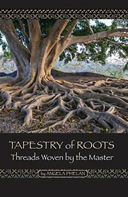 Tapestry of Roots: Threads Woven By The Master, Phelan, Angela 9780988892095,,