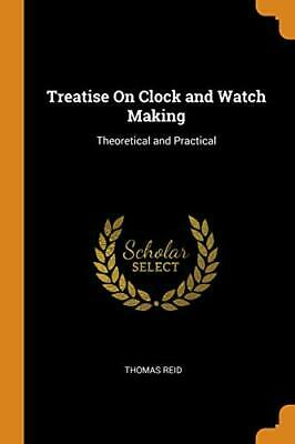 Treatise On Clock and Watch Making: Theoretical and Practical, Reid, Tho,,