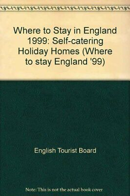 Where to Stay in England 1999: Self-catering Holiday Homes (Where to stay Engl,