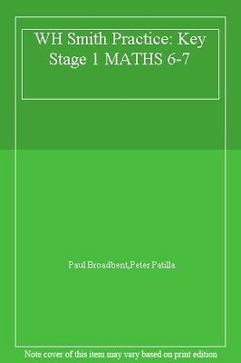 WH Smith Practice: Key Stage 1 MATHS 6-7,Paul Broadbent,Peter Patilla
