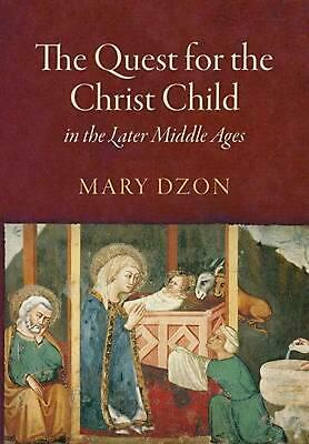 Quest for the Christ Child in the Later Middle Ages by Mary Dzon (English) Hardc